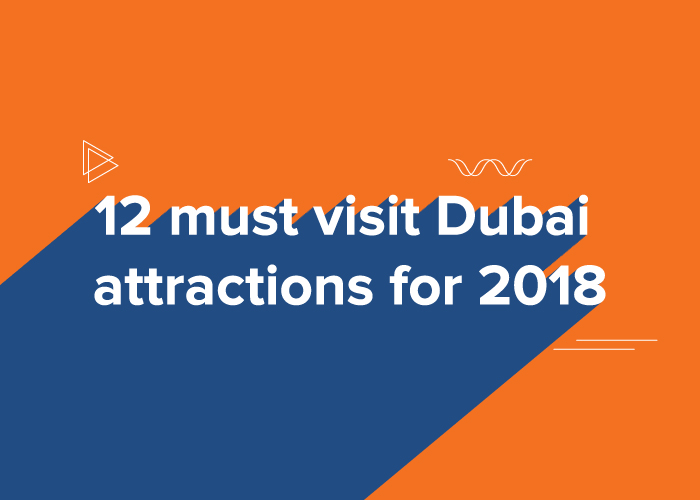 12 must visit Dubai attractions for 2018