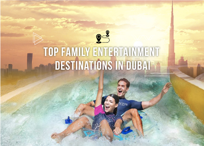 Top Family entertainment Destinations in Dubai