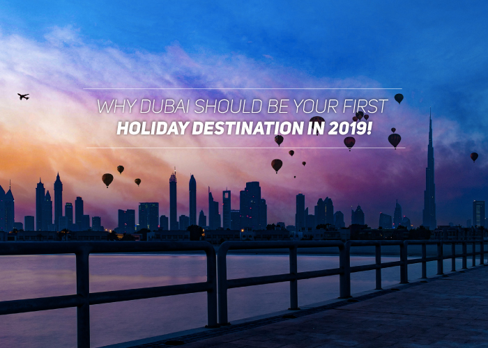 Why-Dubai-should-your-first-holiday-destination-in-2019!