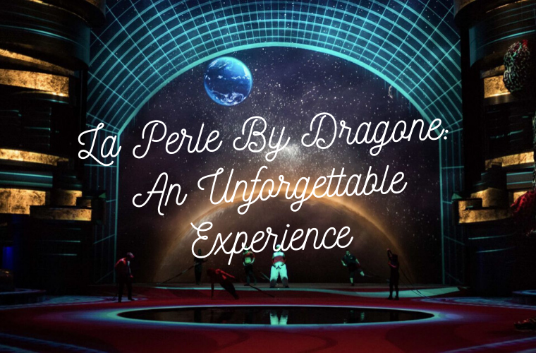 La Perle By Dragone_ An Unforgettable Experience