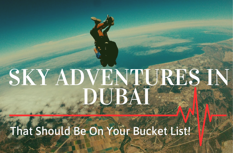Sky Adventures in Dubai That Should Be On Your Bucket List!